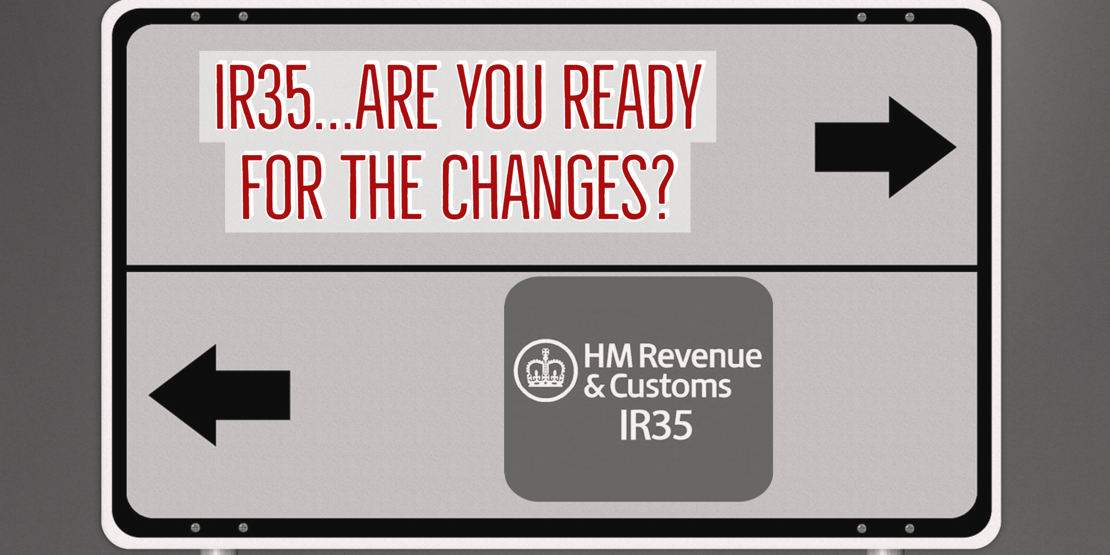 IR35 is Coming Soon……. Are You Ready?